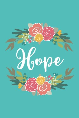 (Hope: 6x9 Lined Writing Notebook Journal with Personalized Name, 120 Pages - Pink & Yellow Flowers on Teal Blue with Cute and Fun Quote, Perfect Gift ... of School Teacher's)