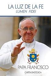 La Luz de la Fe: Lumen Fidei = The Light of Faith (Carta Enciclica)
