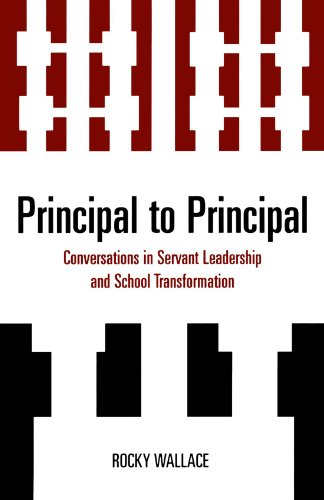 Principal to Principal: Conversations in Servant Leadership and School Transformation
