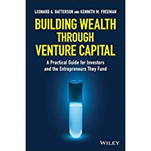 Building Wealth through Venture Capital: A Practical Guide for Investors and the Entrepreneurs They Fund