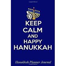 Keep Calm And Happy Hanukkah: Hanukkah Planner Journal: Holiday Organizer Notebook