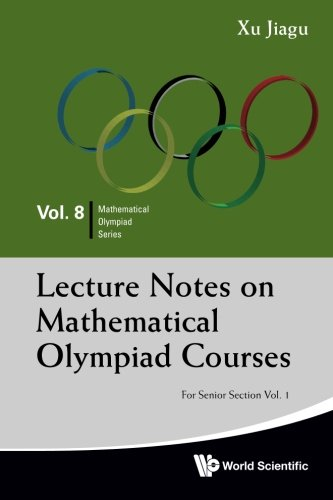 Lecture Notes On Mathematical Olympiad Courses: For Senior Section - Volume 1 (Mathematical Olympiad, Vol. 8)