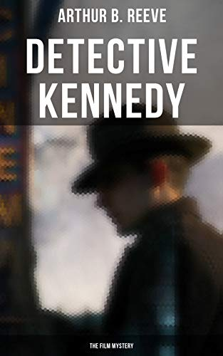Detective Kennedy: The Film Mystery: Detective Craig Kennedy Case