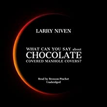 What Can You Say About Chocolate Covered Manhole Covers? Audiobook by Larry Niven Narrated by Bronson Pinchot