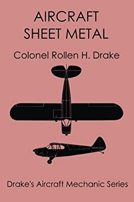 Aircraft Sheet Metal (Drake's Aircraft Mechanic Series) (Volume 3)