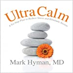UltraCalm: A Simple Technique to Defeat Depression, Stress and Anxiety | Mark Hyman