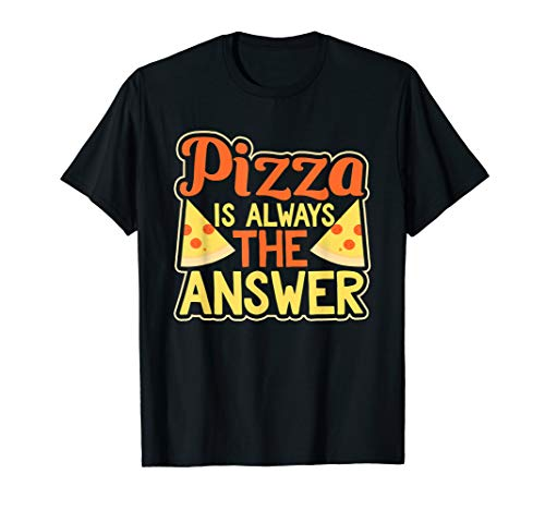 Pizza Is Always The Answer Funny Pepperoni T-Shirt ()