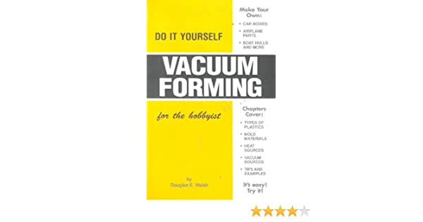 Do it yourself vacuum forming for the hobbyist douglas e walsh do it yourself vacuum forming for the hobbyist douglas e walsh amazon books solutioingenieria Image collections