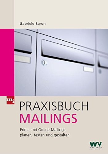 Praxisbuch Mailings: Print- und Online-Mailings planen, texten und gestalten Gebundenes Buch – 16. April 2009 Gabriele Baron mi-Wirtschaftsbuch 3868800034 NU-KAQ-00794889