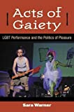 Acts of Gaiety: LGBT Performance and the Politics of Pleasure (Triangulations: Lesbian/Gay/Queer Theater/Drama/Performance) by Sara Warner (2012-10-26)