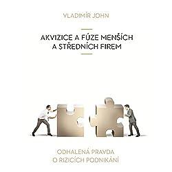 Akvizice a fuze mensich a strednich firem (Odhalena pravda o rizicich podnikani)