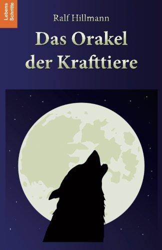Das Orakel der Krafttiere: 170 Krafttiere und ihre unterstützenden Botschaften in aktuellen Lebensfragen Taschenbuch – 16. Juli 2013 Ralf Hillmann LebensSchritte Verlag 3981588428 BODY