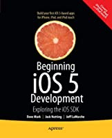 Beginning iOS 5 Development: Exploring the iOS SDK Front Cover