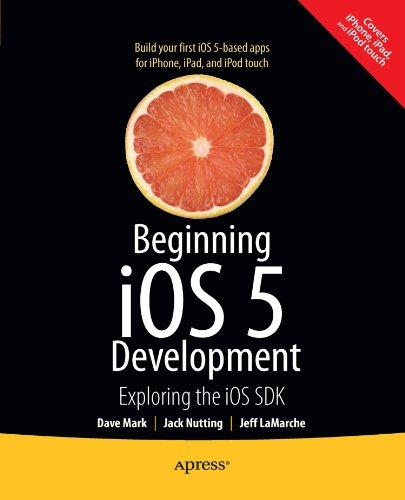 Beginning iOS 5 Development: Exploring the iOS SDK by David Mark , Jack Nutting , Jeff LaMarche, Publisher : Apress