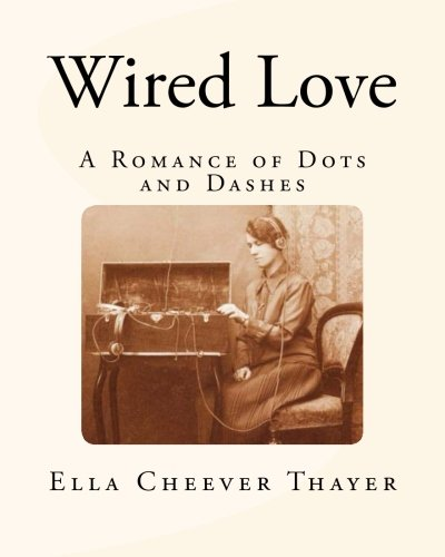 Wired Love: A Romance of Dots and Dashes: Amazon.es: Thayer, Ella ...