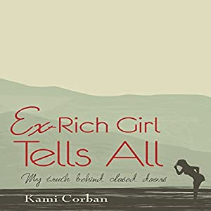 Ex-Rich Girl Tells All: My Truth Behind Closed Doors Audiobook