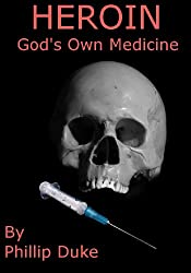 HEROIN God's Own Medicine: HEROIN horrors!