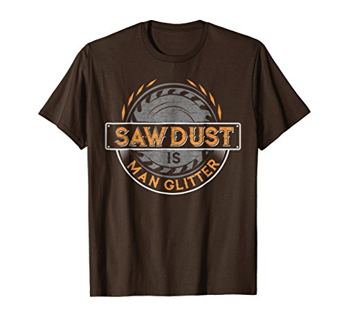 - Mens Sawdust is Man Glitter T-Shirt for Woodworkers & Carpenters Medium Brown