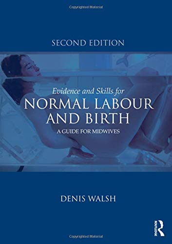 Evidence and Skills for Normal Labour and Birth: A Guide for -