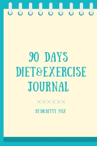 90 DAYS Diet & Exercise Journal: Daily Food and Weight Loss Journal by Dr Betty Fox