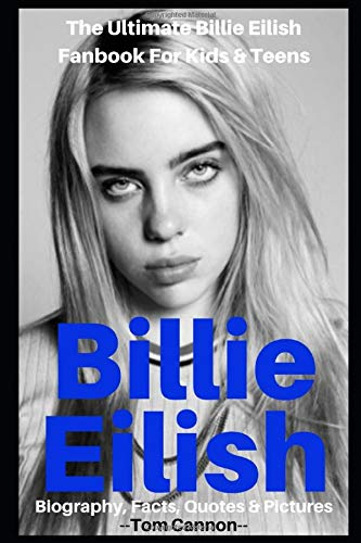 Billie Eilish: Biography, Facts, Quotes And Pictures (The Ultimate Billie Eilish Fanbook For Kids & Teens) (I Love My Celeb) por Tom Cannon