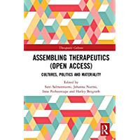 Assembling Therapeutics (Open Access): Cultures, Politics and Materiality (Therapeutic Cultures) (English Edition)