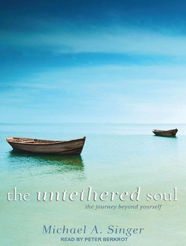 By Michael A. Singer: The Untethered Soul: The Journey Beyond Yourself [Audiobook] [AUDIO CD]