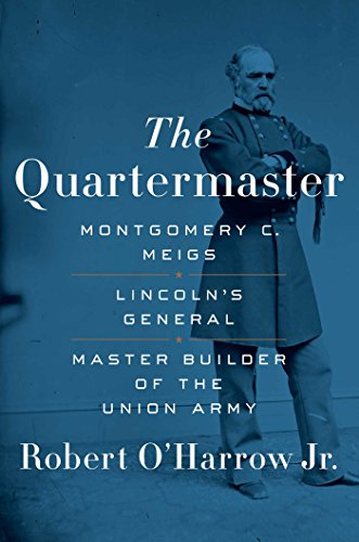 The Quartermaster: Montgomery C. Meigs, Lincoln's General, Master Builder of the Union Army
