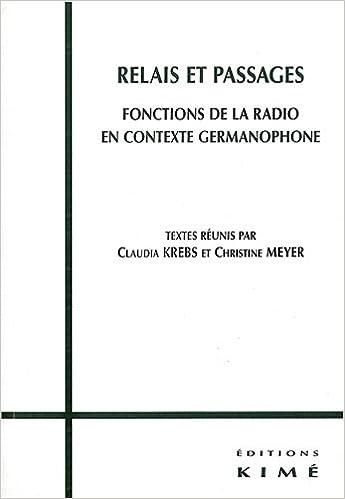 Télécharger en ligne Relais et passages : Fonctions de la radio en contexte germanophone epub, pdf