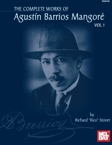 Mel Bay The Complete Works of Agustin Barrios Mangore, Vol. 1