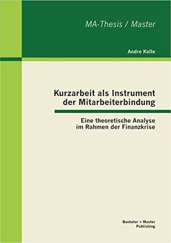 Kurzarbeit als Instrument der Mitarbeiterbindung: Eine theoretische Analyse im Rahmen der Finanzkrise (German Edition) ebook