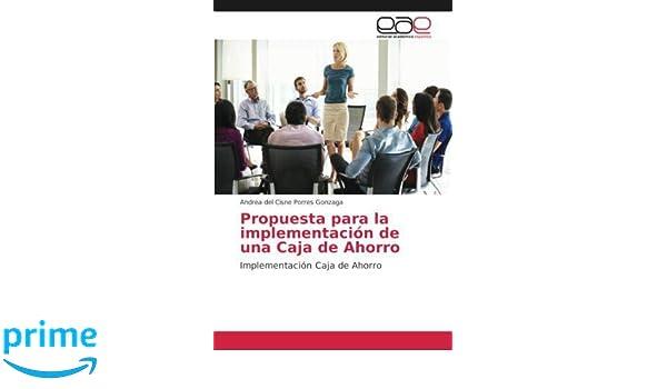 Propuesta para la implementación de una Caja de Ahorro: Implementación Caja de Ahorro (Spanish Edition): Andrea del Cisne Porres Gonzaga: 9786202152198: ...