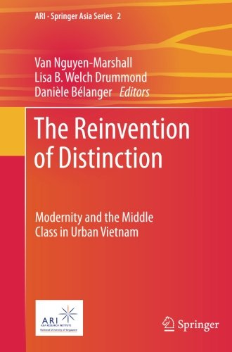 The Reinvention of Distinction: Modernity and the Middle Class in Urban Vietnam (ARI - Springer Asia Series)