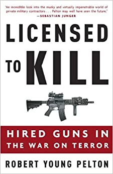 licensed to kill hired guns in the war on terror robert young
