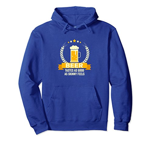 Unisex Funny Beer Gift - Beer Tastes As Good As Skinny Feels Hoodie Small Royal Blue (Beer As A Gift)