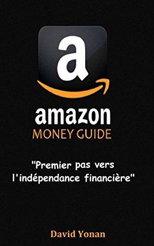 Amazon Money Guide: Premier pas vers l'Indépendance Financière (French Edition)