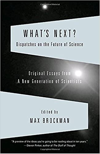 com what s next dispatches on the future of science  dispatches on the future of science original essays from a new generation of scientists vintage 0th edition
