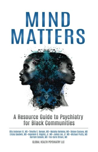 Mind Matters: A Resource Guide to Psychiatry for Black Communities (Volume 1)