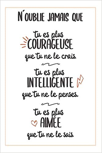 Noublie Jamais Que Tu Es Plus Courageuse Intelligente Et