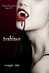 Trahison (Livre #3 Mémoires d'un Vampire)