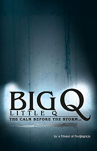 Big Q, Little Q: The Calm Before the Storm by [Medjugorje, A Friend of]