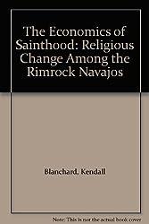 The Economics of Sainthood: Religious Change Among the Rimrock Navajos