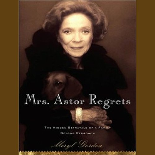 Mrs. Astor Regrets: The Hidden Betrayals of a Family Beyond Reproach by Tantor Audio