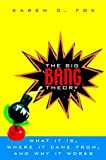 The Big Bang Theory : What It Is, Where It Came from, and Why It Works, Fox, Karen C., 0471394521