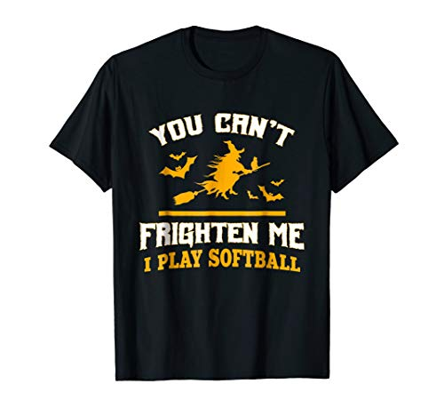 You can't frighten me I play softball funny