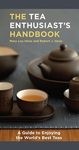 The Tea Enthusiast's Handbook: A Guide to Enjoying the World's Best Teas by Mary Lou Heiss, Robert J. Heiss