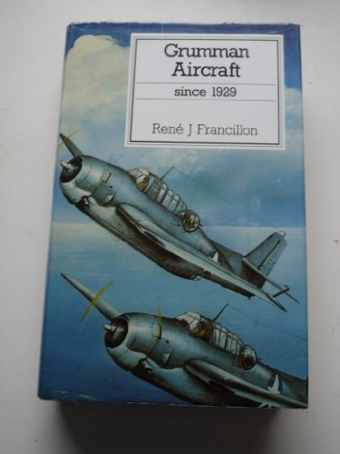 GRUMMAN AIRCRAFT SINCE 1929 (Putnams US aircraft) Rene J. Francillon
