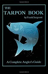 The Tarpon Book: A Complete Angler's Guide Book 3 (Inshore Series)