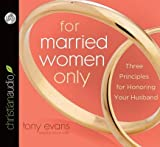 img - for For Married Women Only( Three Principles for Honoring Your Husband)[FOR MARRIED WOMEN ONLY 2D][UNABRIDGED][Compact Disc] book / textbook / text book