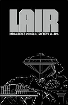 Lair Radical Homes And Hideouts Of Movie Villains Amazon Com Br